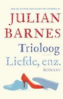 Trioloog ; Liefde, enz. - Julian Barnes
