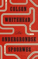 De ondergrondse spoorweg - Colson Whitehead