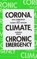 Corona, Climate, Chronic Emergency: War Communism in the Twenty-First Century - Andreas Malm