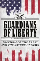 Guardians of Liberty: Freedom of the Press and the Nature of News - Linda Barrett Osborne