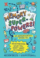 Memory Superpowers! – An Adventurous Guide to Remembering What You Don't Want to Forget - Nelson Dellis