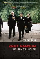 Knut Hamsun – Rejsen til Hitler - Tore Rem