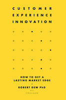 Customer Experience Innovation: How to Get a Lasting Market Edge - Robert Dew