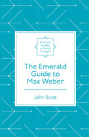 The Emerald Guide to Max Weber - John Scott