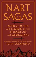 Nart Sagas: Ancient Myths and Legends of the Circassians and Abkhazians - Adrienne Mayor, John Colarusso