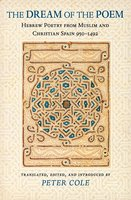 The Dream of the Poem: Hebrew Poetry from Muslim and Christian Spain, 950-1492