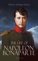 The Life of Napoleon Bonaparte (Vol. 1-4) - William Milligan Sloane