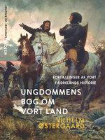 Ungdommens bog om vort land. Fortællinger af vort fædrelands historie - Vilhelm Østergaard