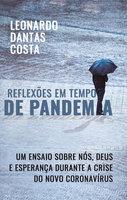 Reflexões em Tempo de Pandemia - Leonardo Dantas Costa