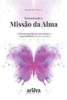 Encontrando a Missão da Alma: A Psicoterapia Reencarnacionista e a Espiritualidade Abrindo Caminhos