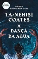 A Dança da Água - Ta-Nehisi Coates