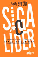 Siga o Lider: Como Ser um Ótimo Funcionário, Nunca Ser Demitido e Conquistar Todas as Promoções - Ismael Specht