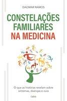 As Constelações Familiares na Medicina: O que as Histórias Revelam sobre Sintomas, Doenças e Cura