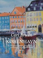 København. En illustreret skildring af dets historie, mindesmærker og institutioner. Bind 1 - Carl Bruun