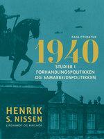 1940. Studier i forhandlingspolitikken og samarbejdspolitikken - Henrik S. Nissen