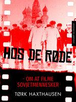 Hos de røde: om at filme sovjetmennesker - Tørk Haxthausen