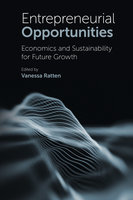Entrepreneurial Opportunities: Economics and Sustainability for Future Growth - Vanessa Ratten