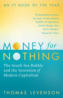 Money for Nothing: The South Sea Bubble and the Invention of Modern Capitalism - Thomas Levenson