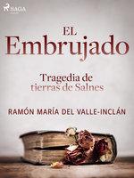 El embrujado. Tragedia de tierras de Salnes - Ramón María Del Valle Inclán