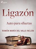Ligazón. Auto para siluetas. - Ramón María Del Valle Inclán