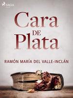 Cara de plata - Ramón María Del Valle Inclán
