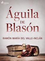 Águila de Blasón - Ramón María Del Valle Inclán