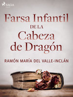 Farsa infantil de la cabeza de dragón - Ramón María Del Valle Inclán