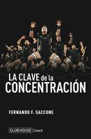 La clave de la concentración - Fernando F. Saccone