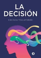 La decisión - Cecilia Villaverde