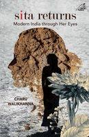 Sita Returns: Modern India Through Her Eyes - Charu Walikhanna