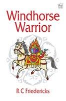 Windhorse Warrior - R C Friedericks