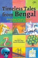 Timeless Tales from Bengal: An Anthology of Bangla Children's and Young Adults' Stories - Dipankar Roy