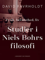 Fysik, bevidsthed, liv. Studier i Niels Bohrs filosofi - David Favrholdt