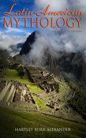 Latin-American Mythology (Illustrated Edition) - Hartley Burr Alexander