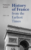 History of France from the Earliest Times (Vol. 1-6) - François Guizot
