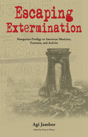 Escaping Extermination: Hungarian Prodigy to American Musician, Feminist, and Activist - Agi Jambor