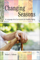 Changing Seasons: A Language Arts Curriculum for Healthy Aging - Denise L. Calhoun