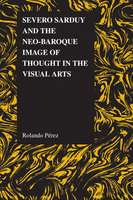 Severo Sarduy and the Neo-Baroque Image of Thought in the Visual Arts - Rolando Pérez
