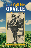 Just Call Me Orville: The Story of Orville Redenbacher - Robert W. Topping