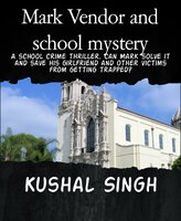 Mark Vendor and school mystery - Kushal Singh