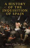 A History of the Inquisition of Spain (Vol. 1-4) - Henry Charles Lea