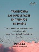 Transforma Las Dificultades En Triunfos En 30 Días - Carol Knox