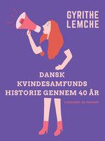 Dansk Kvindesamfunds historie gennem 40 år - Gyrithe Lemche