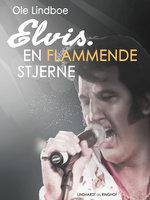 Elvis. Flammende stjerne - Ole Lindboe