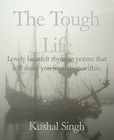The Tough Life - Kushal Singh