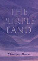 The Purple Land - William Henry Hudson