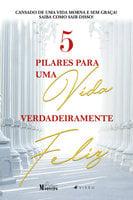 5 pilares para uma vida verdadeiramente feliz - Rodrigo Monteiro