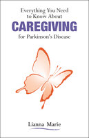 Everything You Need to Know About Caregiving for Parkinson's Disease - Lianna Marie