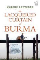 The Lacquered Curtain of Burma - Eugene Lawrence