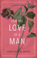FOR THE LOVE OF A MAN - Amrinder Bajaj